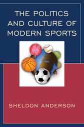 The Politics and Culture of Modern Sports by Sheldon Anderson