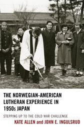 The Norwegian-American Lutheran Experience in 1950s Japan by Kate Allen