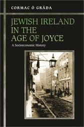 Jewish Ireland in the Age of Joyce by Cormac Ó Gráda