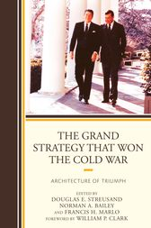 The Grand Strategy that Won the Cold War by Douglas E. Streusand
