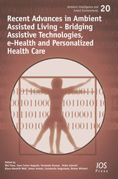 Recent Advances in Ambient Assisted Living - Bridging Assistive Technologies, e-Health and Personalized Health Care by W. Chen