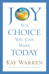 Joy Is a Choice You Can Make Today by Kay Warren