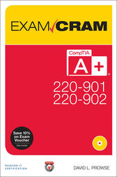 CompTIA A+ 220-901 and 220-902 Exam Cram by David L. Prowse