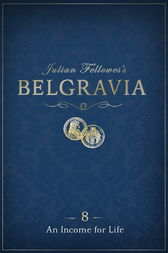 Julian Fellowes's Belgravia Episode 8: An Income for Life by Julian Fellowes