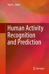 Human Activity Recognition and Prediction by Yun Fu