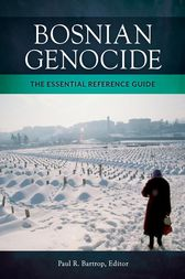 Bosnian Genocide: The Essential Reference Guide by Paul Bartrop