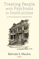 Treating People with Psychosis in Institutions by Belinda S. Mackie