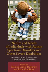 Nature and Needs of Individuals with Autism Spectrum Disorders and Other Severe Disabilities by Manina Urgolo Huckvale