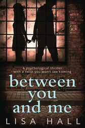 Between You and Me: The bestselling psychological thriller with a twist you won't see coming by Lisa Hall