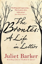The Bront?s: A Life in Letters by Juliet Barker