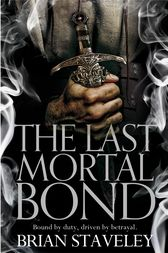 The Last Mortal Bond: Chronicle of the Unhewn Throne 3 by Brian Staveley