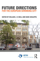 Future Directions for the European Shrinking City by William J.V. Neill