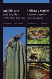 Amphibians and Reptiles of the US–Mexico Border States/Anfibios y reptiles de los estados de la frontera México–Estados Unidos by Julio A. Lemos-Espinal