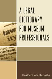 A Legal Dictionary for Museum Professionals by Heather Hope Kuruvilla