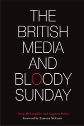 The British Media and Bloody Sunday by Greg McLaughlin