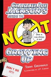 Charlie Joe Jackson's Guide to Not Growing Up by Tommy Greenwald