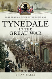 Tynedale in the Great War by Brian Tilley