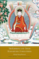 The Karmapas and Their Mahamudra Forefathers by Sherap Phuntsok