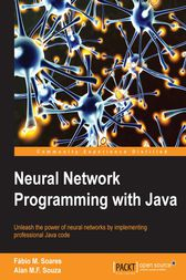 Neural Network Programming with Java by Alan M.F. Souza