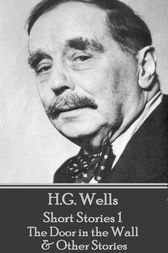 H.G. Wells - Short Stories 1 - The Door in the Wall & Other Stories by H.G. Wells