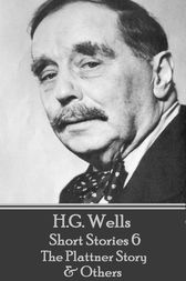 H.G. Wells - Short Stories 6 - The Plattner Story & Others by H.G. Wells