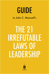 Guide to John C. Maxwell's The 21 Irrefutable Laws of Leadership by Instaread by . Instaread