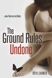 The Ground Rules: Undone (Book 3) by Roya Carmen