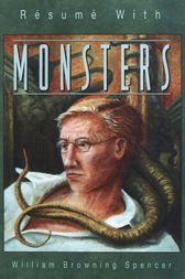 Résumé With Monsters by William Browning Spencer