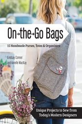 On the Go Bags - 15 Handmade Purses, Totes & Organizers by Lindsay Conner