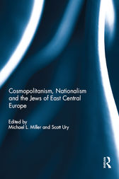 Cosmopolitanism, Nationalism and the Jews of East Central Europe by Michael L. Miller
