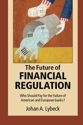 The Future of Financial Regulation by Johan A. Lybeck