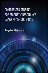Compressed Sensing for Magnetic Resonance Image Reconstruction by Angshul Majumdar