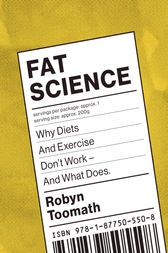 Fat Science: Why Diets and Exercise Don't Work - and What Does by Robyn Toomath