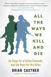 All the Ways We Kill and Die by Brian Castner
