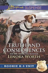 Truth And Consequences (Mills & Boon Love Inspired Suspense) (Rookie K-9 Unit, Book 2) by Lenora Worth