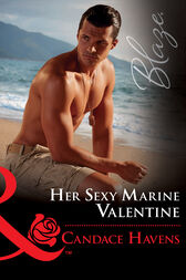 Her Sexy Marine Valentine (Mills & Boon Blaze) (Uniformly Hot!, Book 66) by Candace Havens