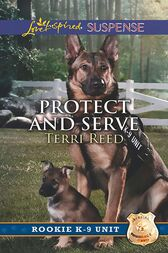 Protect And Serve (Mills & Boon Love Inspired Suspense) (Rookie K-9 Unit, Book 1) by Terri Reed