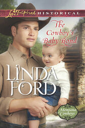 The Cowboy's Baby Bond (Mills & Boon Love Inspired Historical) (Montana Cowboys, Book 2) by Linda Ford