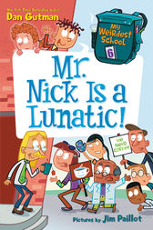 My Weirdest School #6: Mr. Nick Is a Lunatic! by Dan Gutman