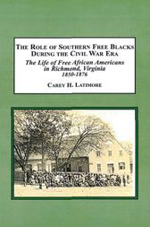 The Role of Southern Free Blacks During the Civil War Era by Carey H. Latimore