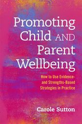 Promoting Child and Parent Wellbeing by Carole Sutton