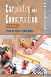 Carpentry and Construction, Sixth Edition by Mark R. Miller