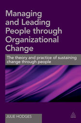 Managing and Leading People Through Organizational Change by Julie Hodges