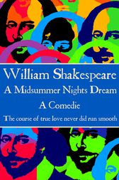 A Midsummer Nights Dream by Willam Shakespeare