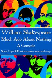 Much Ado About Nothing by Willam Shakespeare