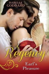 A Regency Earl's Pleasure: The Earl Plays With Fire / Society's Most Scandalous Rake (Mills & Boon M&B) by Isabelle Goddard
