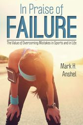 In Praise of Failure by Mark H. Anshel