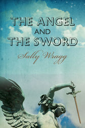 The Angel and the Sword by Sally Wragg