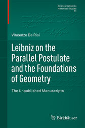 Leibniz on the Parallel Postulate and the Foundations of Geometry by Vincenzo De Risi