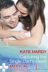 Capturing The Single Dad's Heart (Mills & Boon Medical) by Kate Hardy